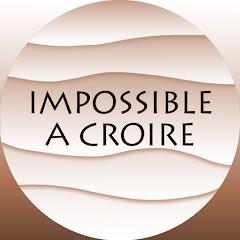 Impossible à Croire