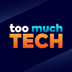 Too Much Tech
