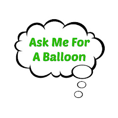 Ask Me For A Balloon