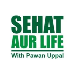Sehat Aur Life With Pawan Uppal