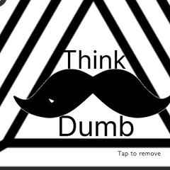 Think Dumb