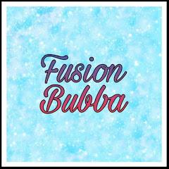 Fusion Bubba