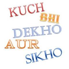 Kuch Bhi Dekho Aur Sikho
