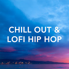 Chill Out & LoFi Hip Hop